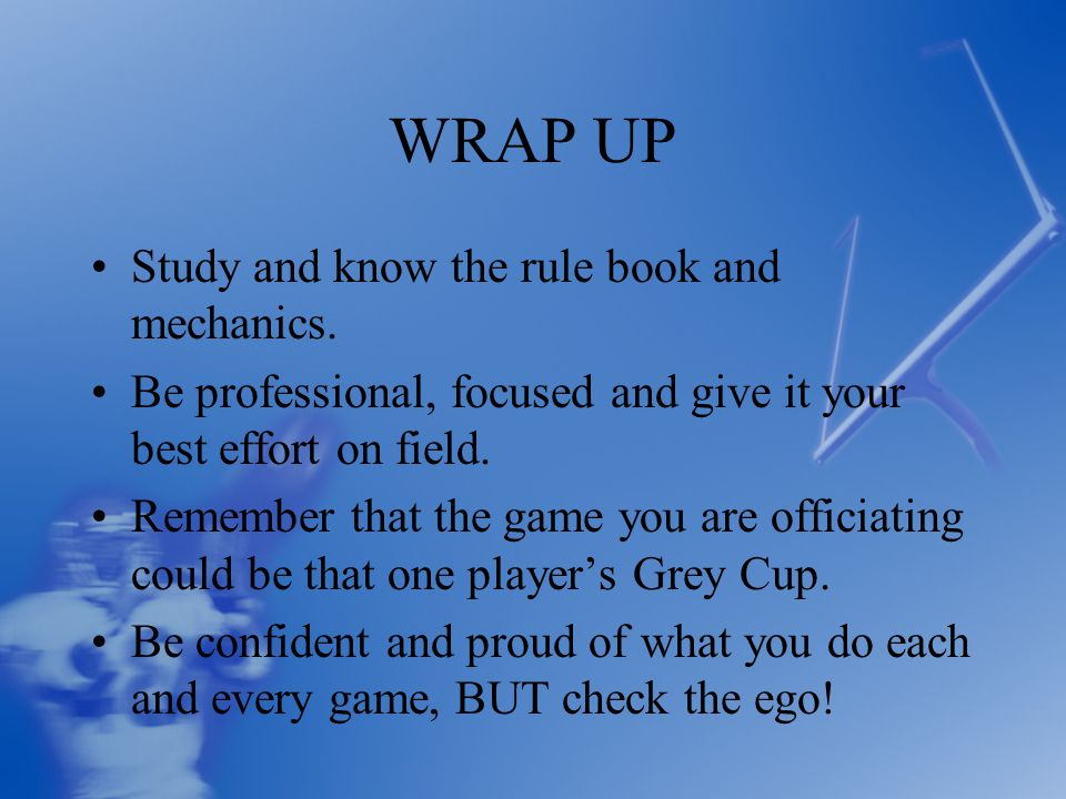WRAP UP Study and know the rule book and mechanics.