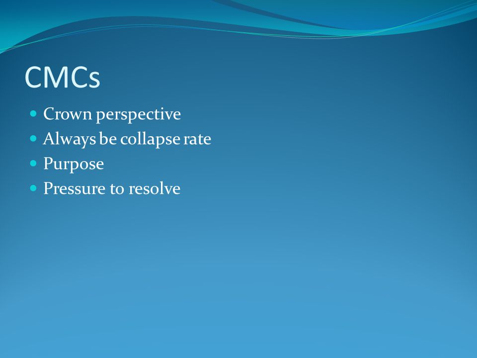 CMCs Crown perspective Always be collapse rate Purpose Pressure to resolve