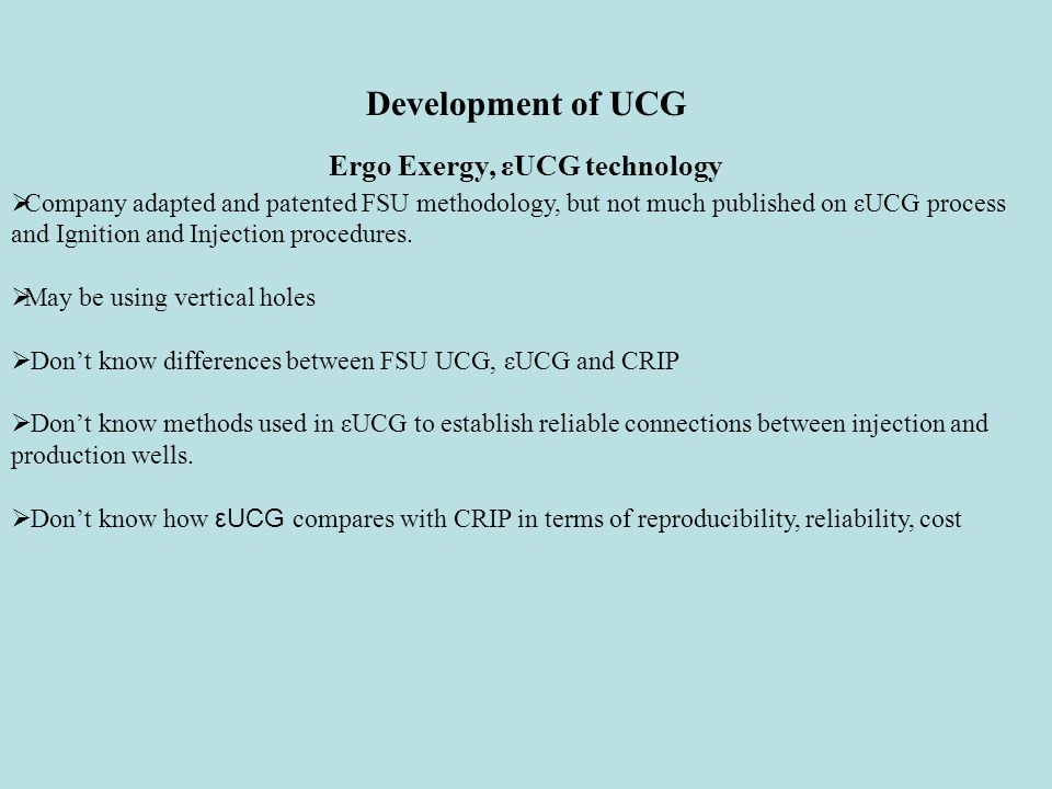 Development of UCG Ergo Exergy, εUCG technology  Company adapted and patented FSU methodology, but not much published on εUCG process and Ignition and Injection procedures.