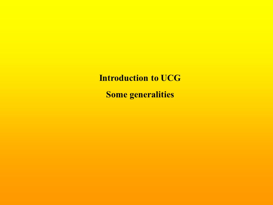 Introduction to UCG Some generalities