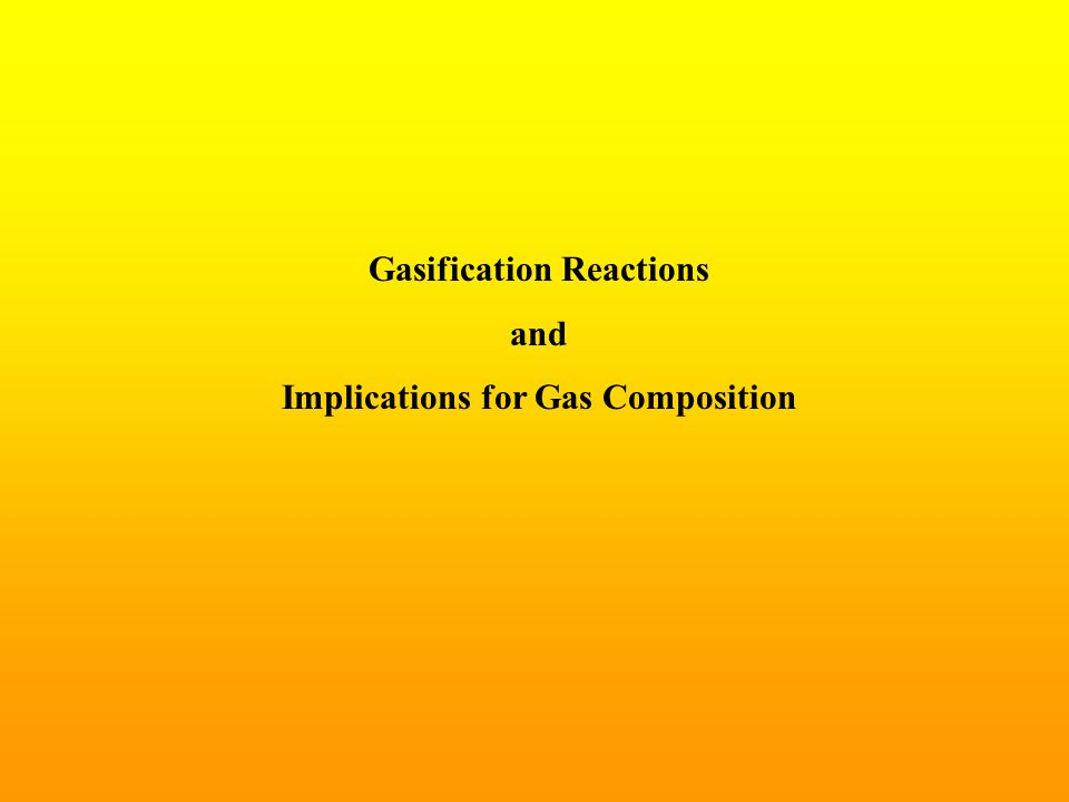 Gasification Reactions and Implications for Gas Composition