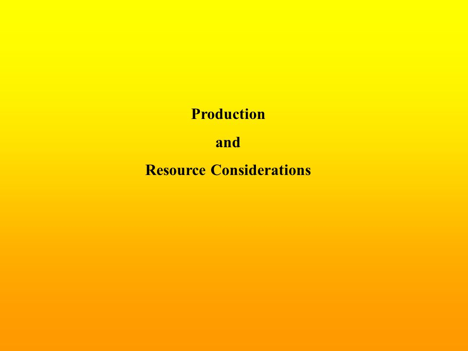 Production and Resource Considerations
