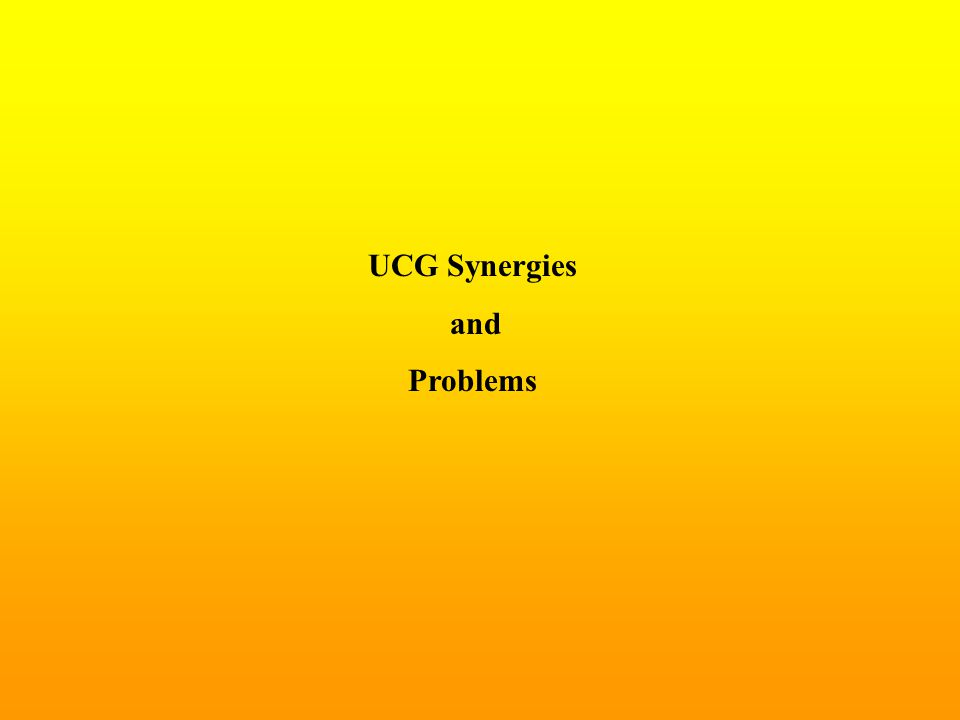 UCG Synergies and Problems