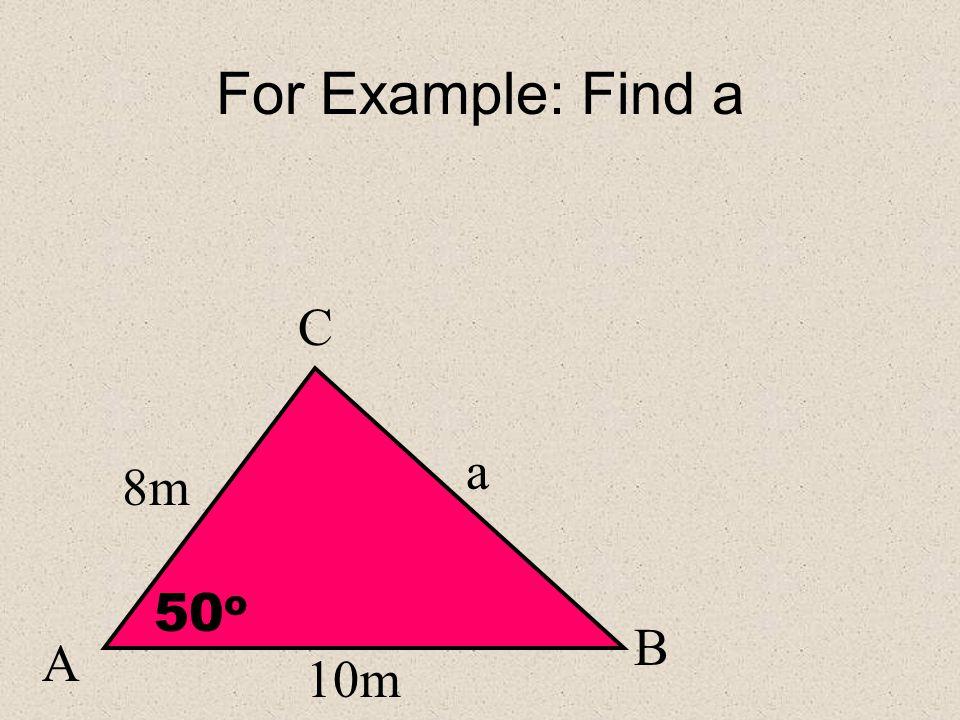 In General: a 2 = b 2 + c 2 – 2bcCosO o A B O C b c a