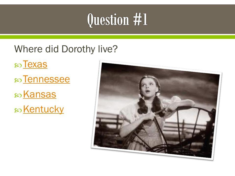 Where did Dorothy live?  Texas Texas  Tennessee Tennessee  Kansas Kansas  Kentucky Kentucky