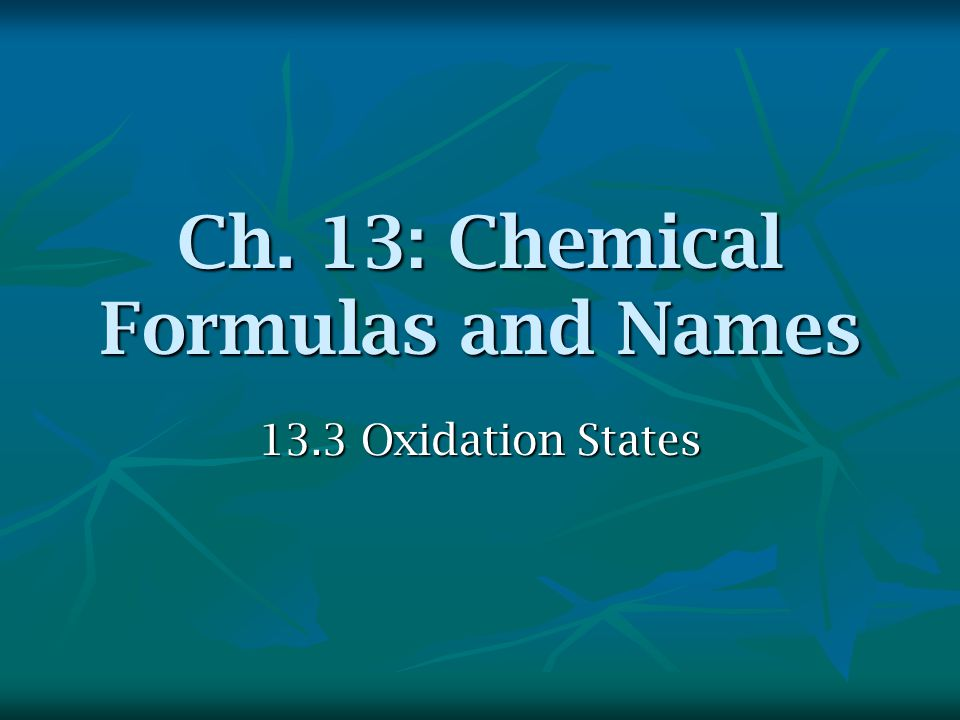 Ch. 13: Chemical Formulas and Names 13.3 Oxidation States
