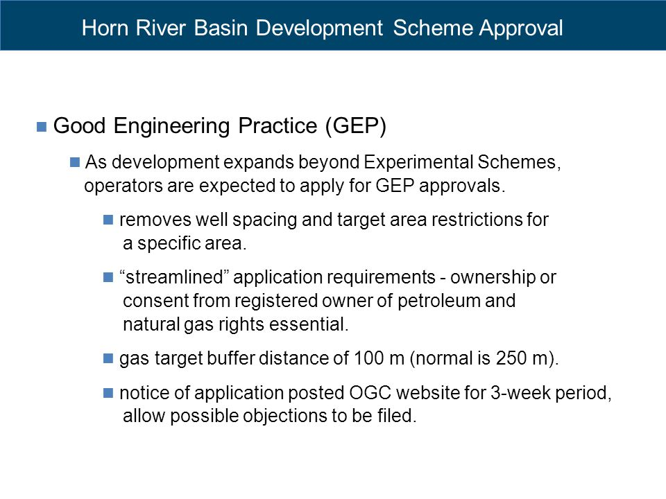Horn River Basin Development Scheme Approval Good Engineering Practice (GEP) As development expands beyond Experimental Schemes, operators are expecte