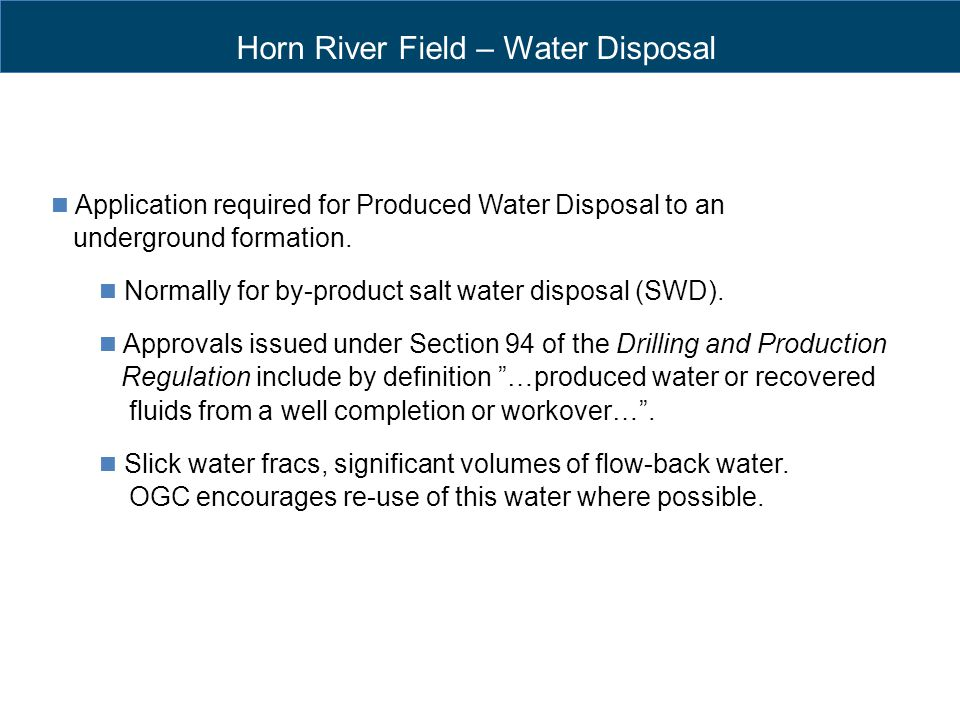 Horn River Field – Water Disposal Application required for Produced Water Disposal to an underground formation. Normally for by-product salt water dis