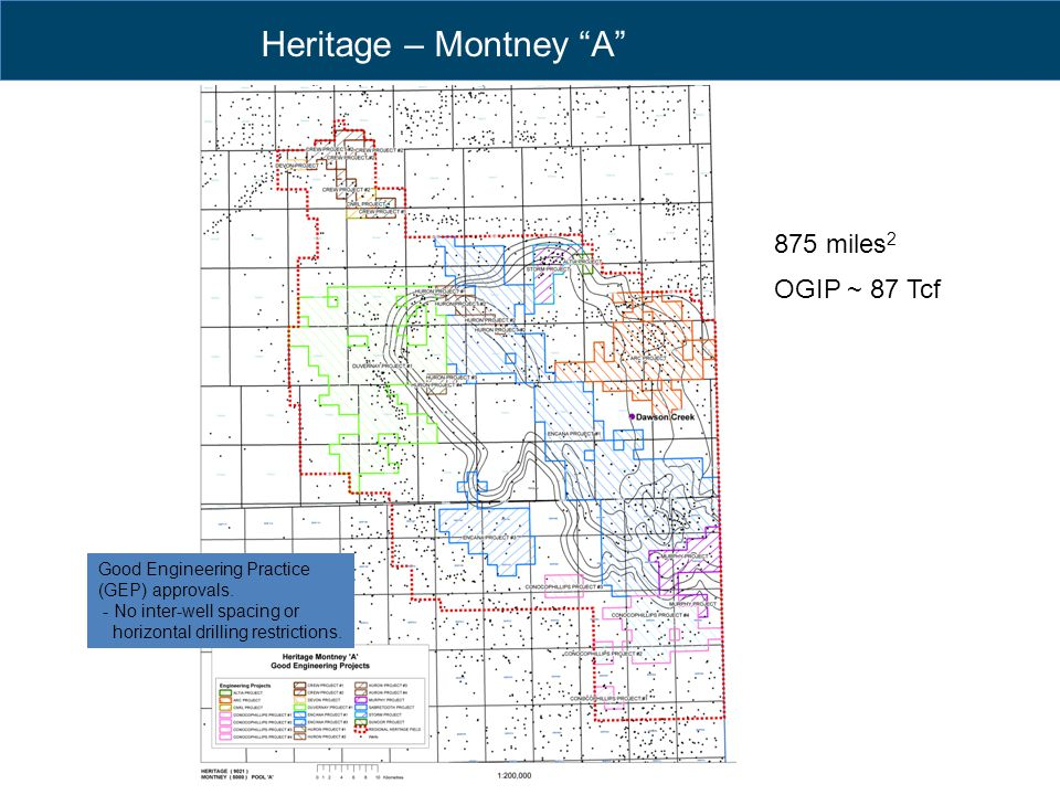 "Heritage – Montney ""A"" 875 miles 2 OGIP ~ 87 Tcf Good Engineering Practice (GEP) approvals. - No inter-well spacing or horizontal drilling restriction"