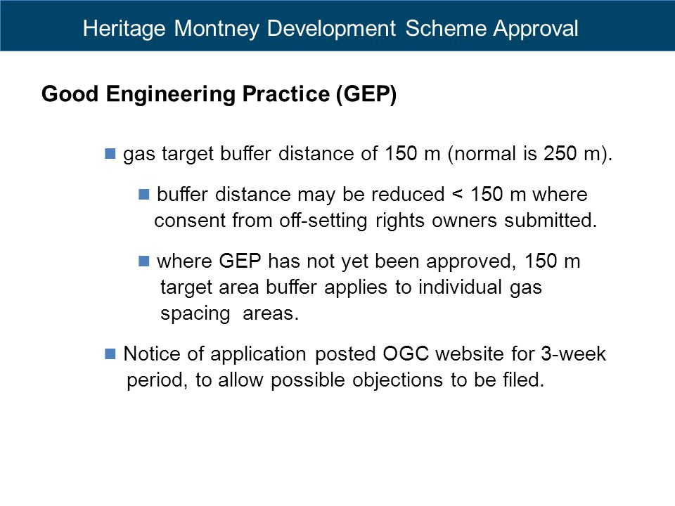 Heritage Montney Development Scheme Approval Good Engineering Practice (GEP) gas target buffer distance of 150 m (normal is 250 m). buffer distance ma