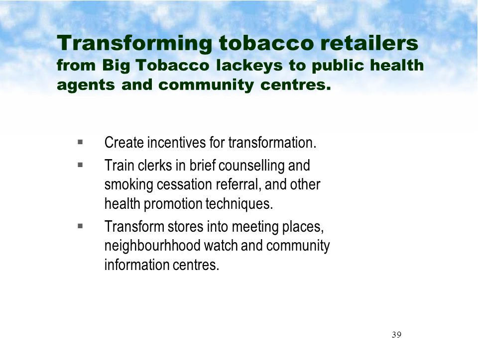 39 Transforming tobacco retailers from Big Tobacco lackeys to public health agents and community centres.