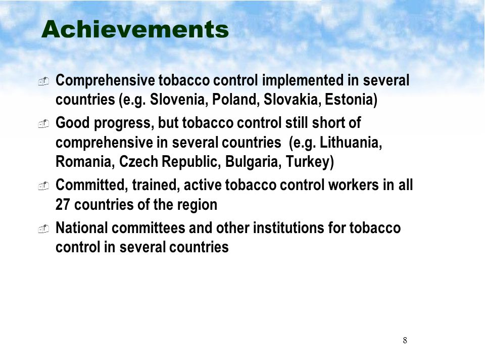 8 Achievements  Comprehensive tobacco control implemented in several countries (e.g.