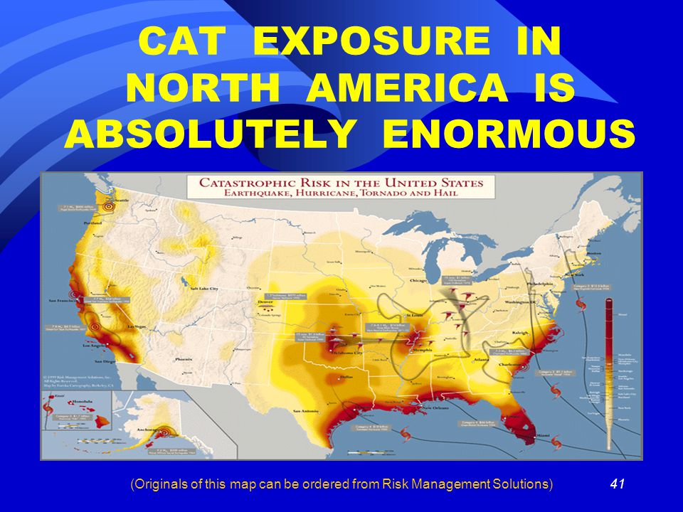 41 CAT EXPOSURE IN NORTH AMERICA IS ABSOLUTELY ENORMOUS (Originals of this map can be ordered from Risk Management Solutions)