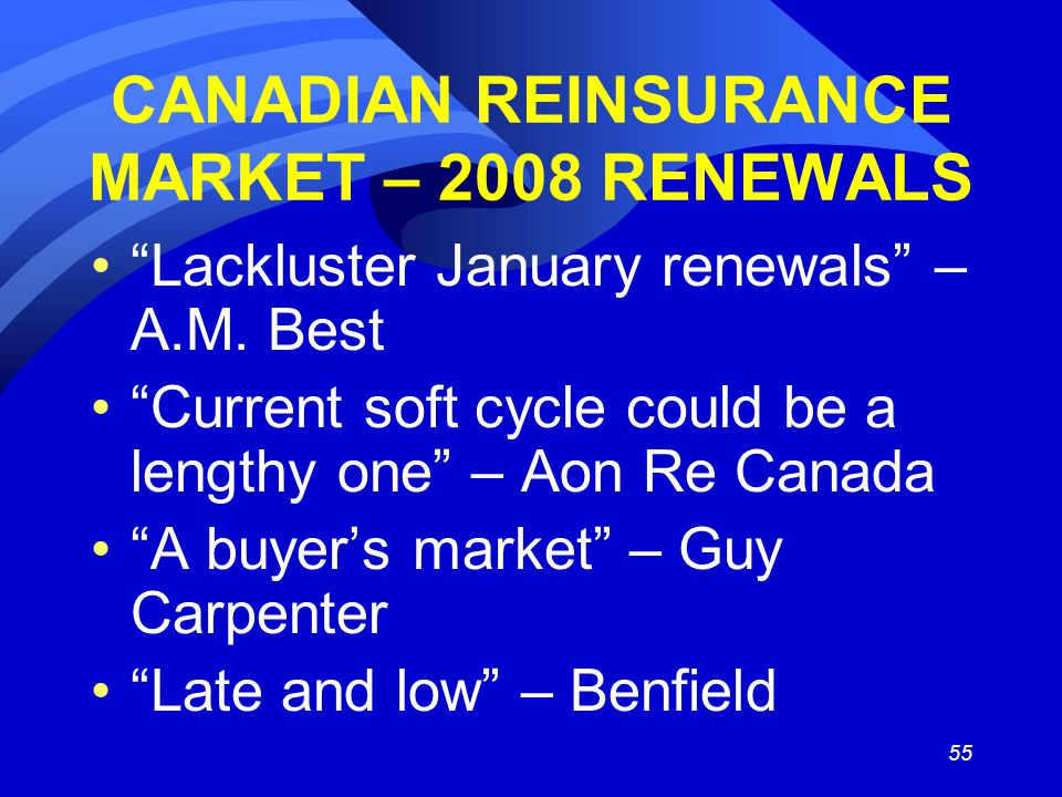 55 CANADIAN REINSURANCE MARKET – 2008 RENEWALS Lackluster January renewals – A.M.