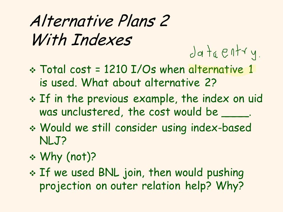 Alternative Plans 2 With Indexes vTvTotal cost = 1210 I/Os when alternative 1 is used.