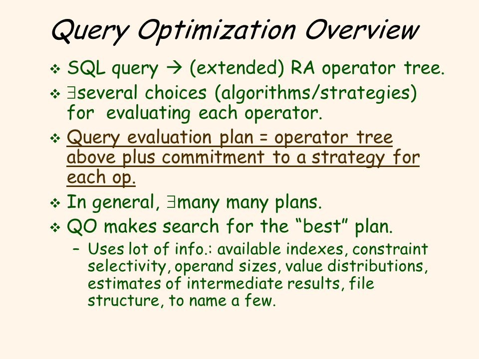 Query Optimization Overview v SQL query  (extended) RA operator tree.