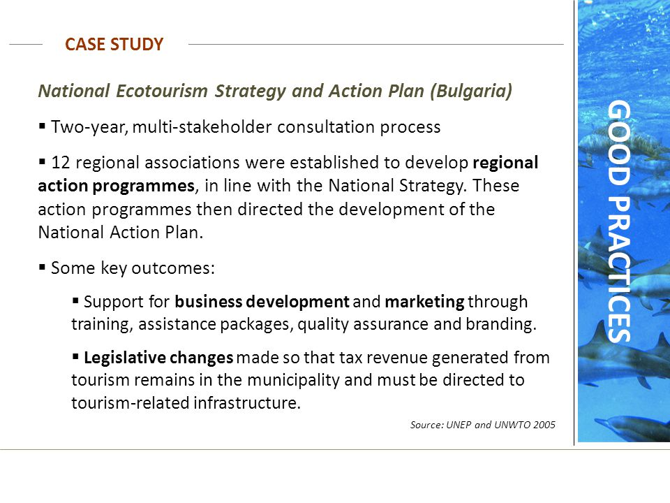 CASE STUDY GOOD PRACTICES National Ecotourism Strategy and Action Plan (Bulgaria)  Two-year, multi-stakeholder consultation process  12 regional ass