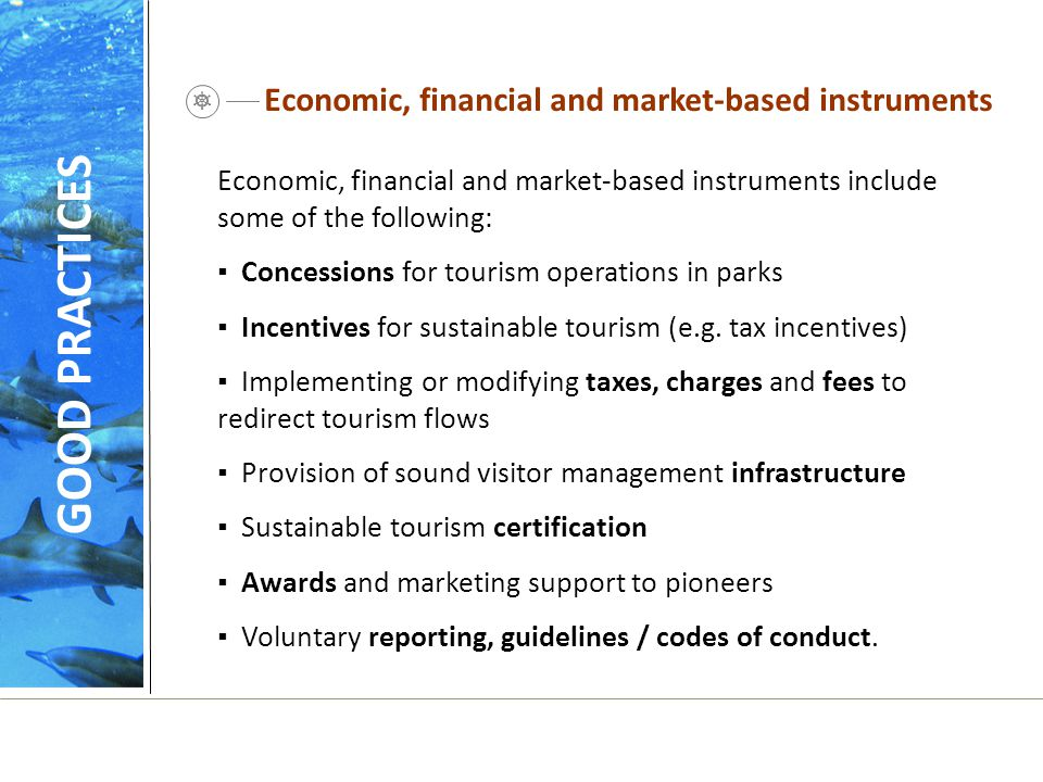 Economic, financial and market-based instruments Economic, financial and market-based instruments include some of the following: ▪ Concessions for tou