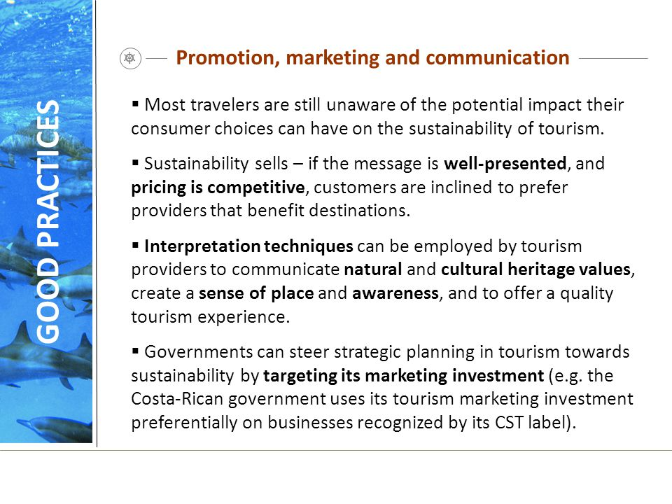 Promotion, marketing and communication  Most travelers are still unaware of the potential impact their consumer choices can have on the sustainabilit