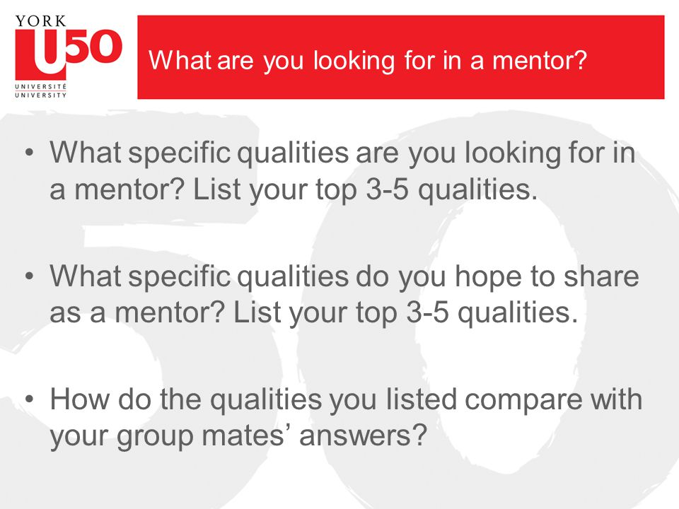 What are you looking for in a mentor? What specific qualities are you looking for in a mentor? List your top 3-5 qualities. What specific qualities do