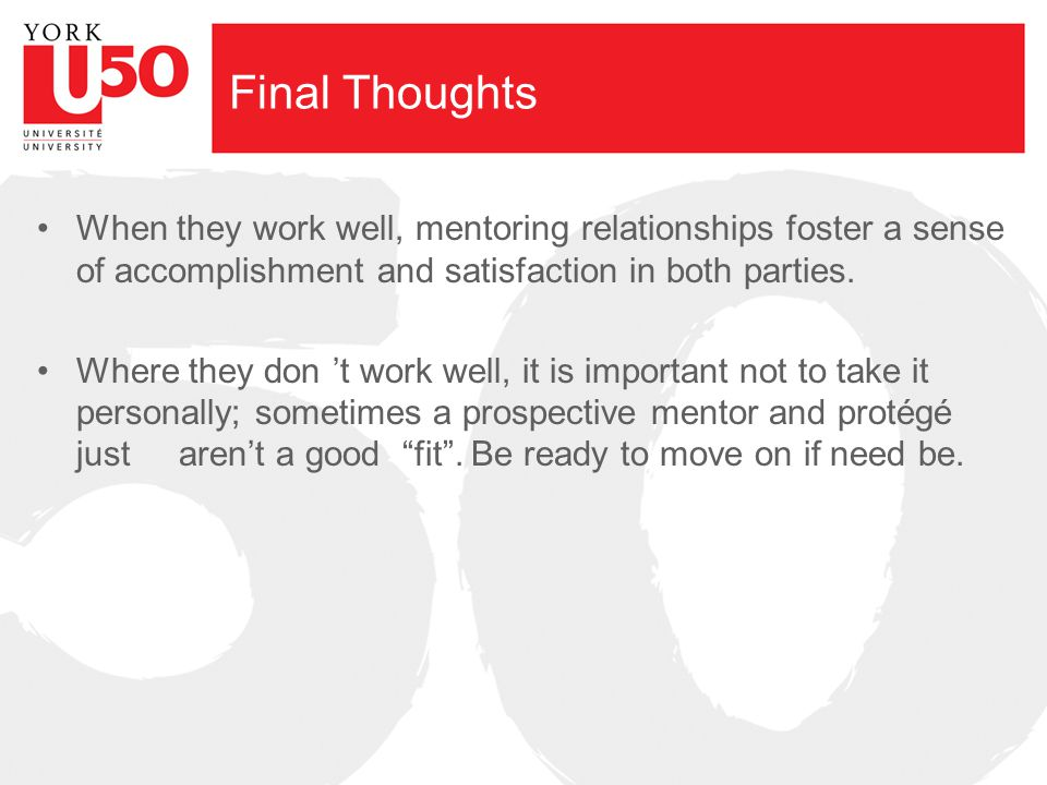 Final Thoughts When they work well, mentoring relationships foster a sense of accomplishment and satisfaction in both parties. Where they don 't work