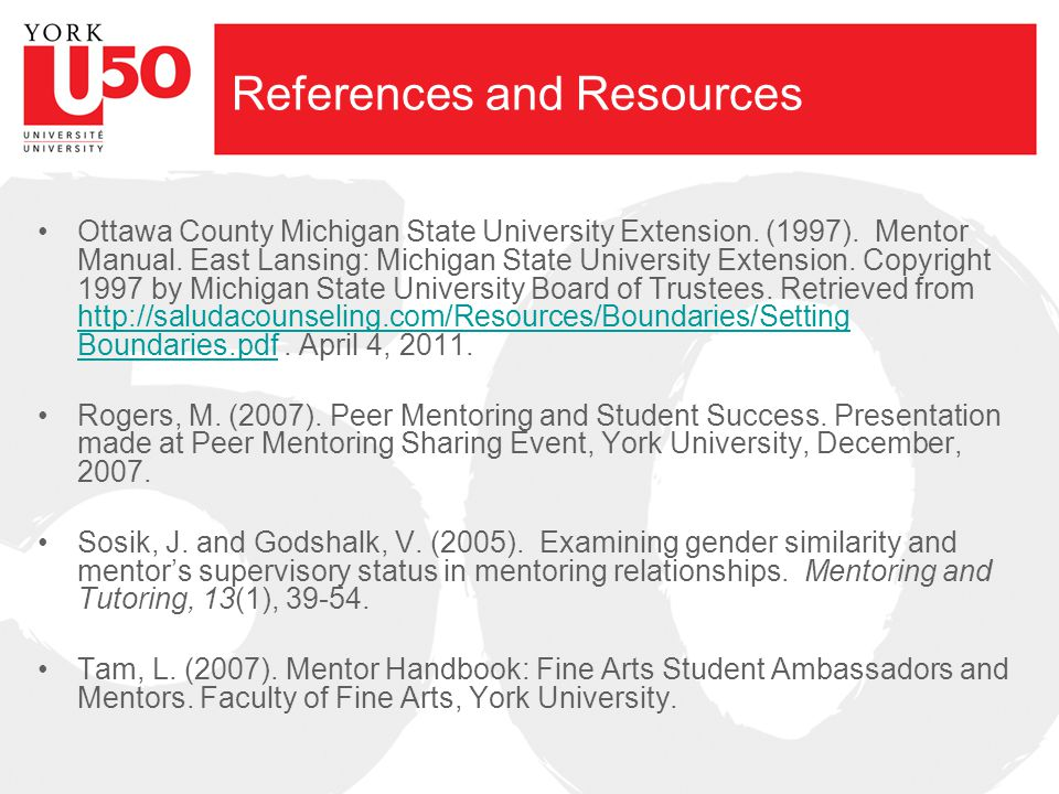 References and Resources Ottawa County Michigan State University Extension. (1997). Mentor Manual. East Lansing: Michigan State University Extension.