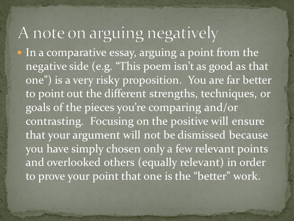 """In a comparative essay, arguing a point from the negative side (e.g. """"This poem isn't as good as that one"""") is a very risky proposition. You are far b"""