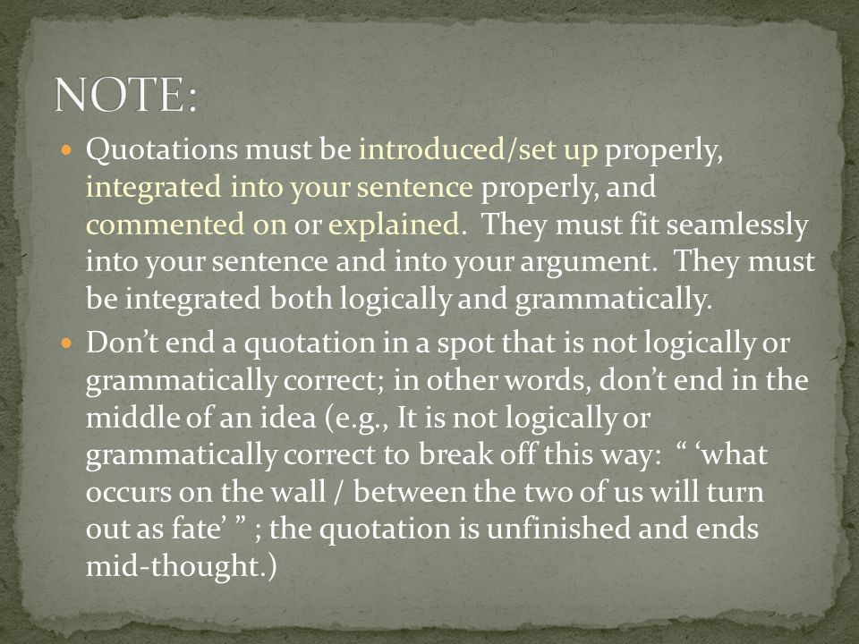Quotations must be introduced/set up properly, integrated into your sentence properly, and commented on or explained.