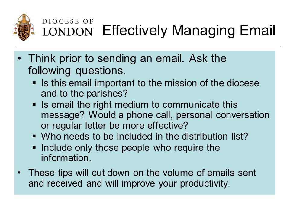 Think prior to sending an email. Ask the following questions.