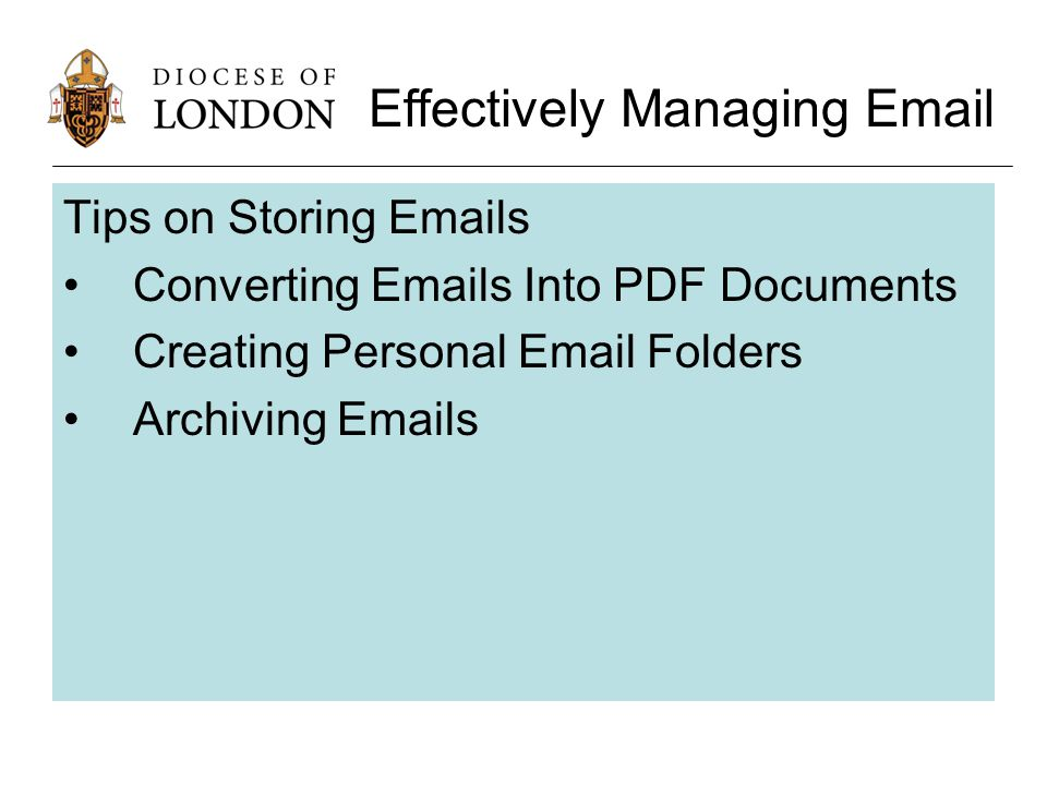 Tips on Storing Emails Converting Emails Into PDF Documents Creating Personal Email Folders Archiving Emails Effectively Managing Email