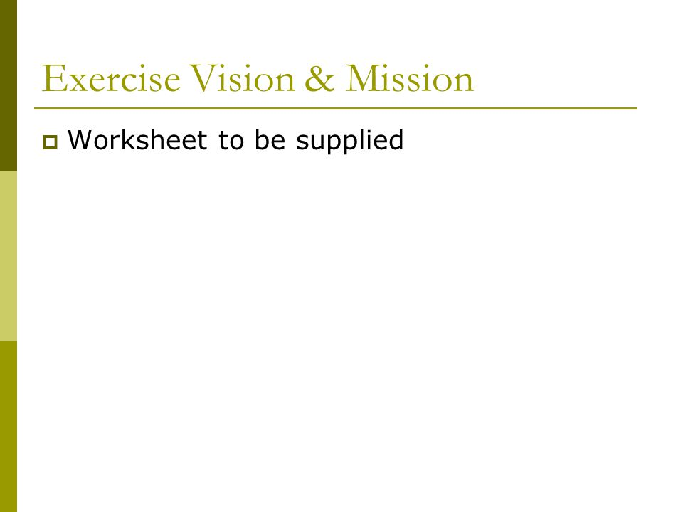 Exercise Vision & Mission  Worksheet to be supplied