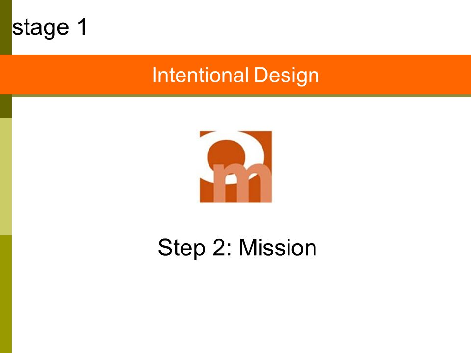 Step 2: Mission stage 1 Intentional Design