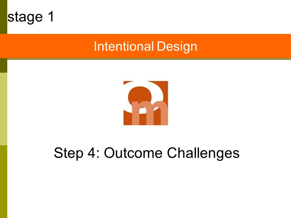 Step 4: Outcome Challenges stage 1 Intentional Design