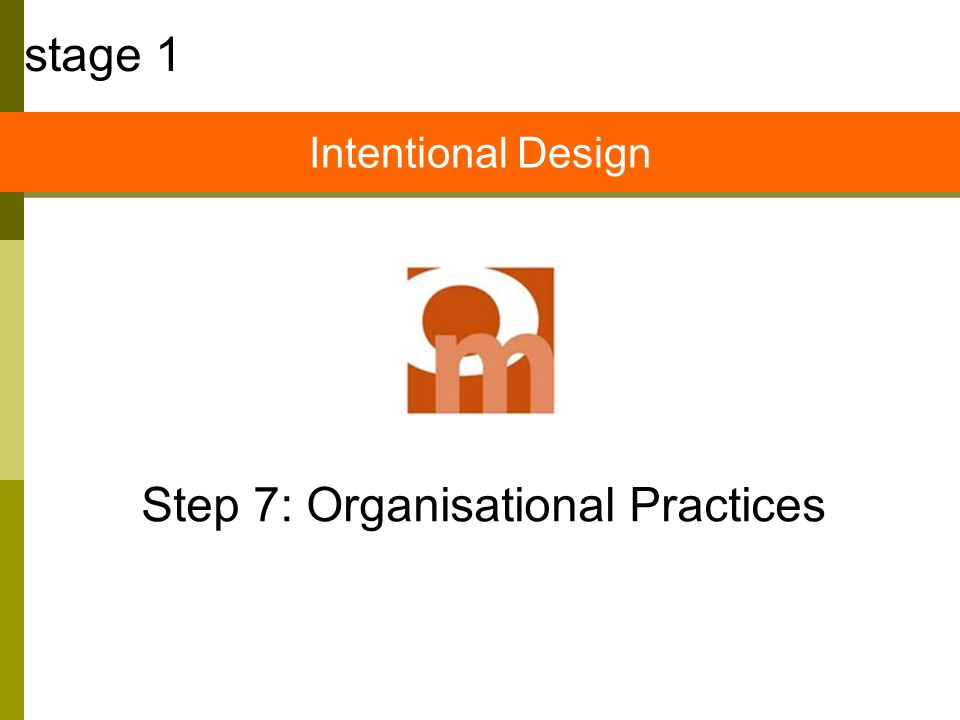 Step 7: Organisational Practices stage 1 Intentional Design
