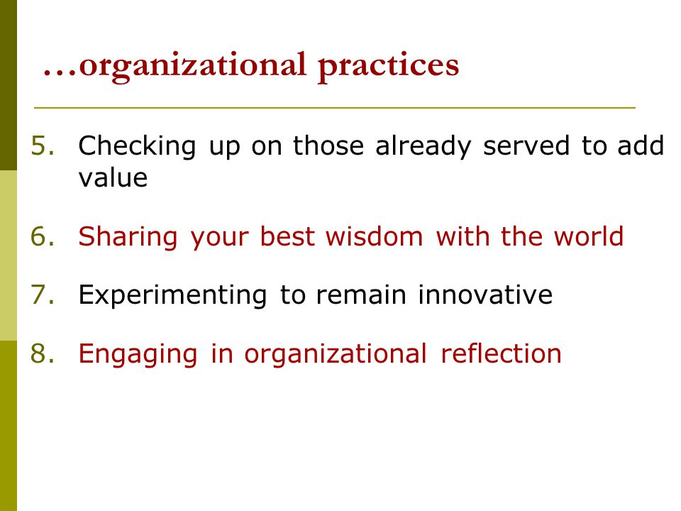…organizational practices 5. Checking up on those already served to add value 6.