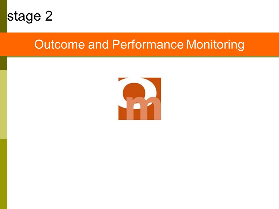 stage 2 Outcome and Performance Monitoring