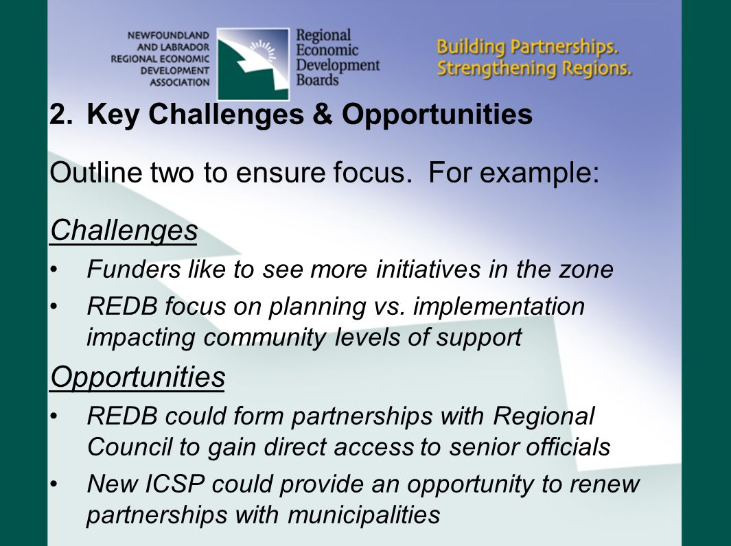 2.Key Challenges & Opportunities Outline two to ensure focus. For example: Challenges Funders like to see more initiatives in the zone REDB focus on p