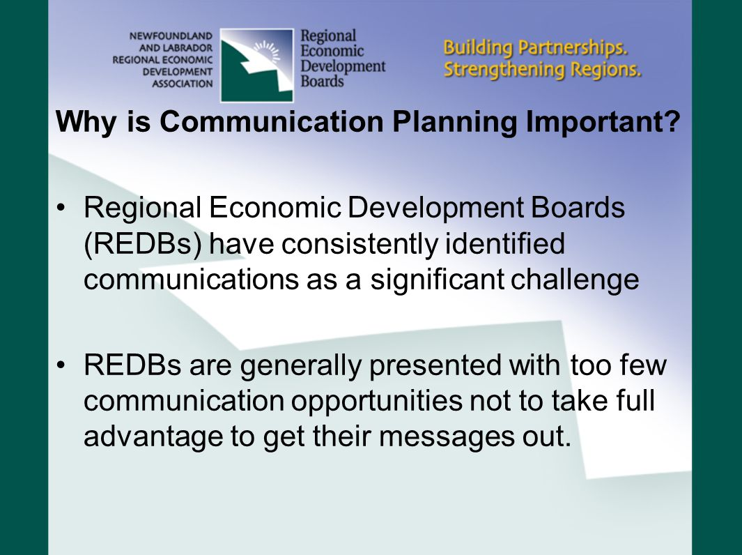 Why is Communication Planning Important? Regional Economic Development Boards (REDBs) have consistently identified communications as a significant cha
