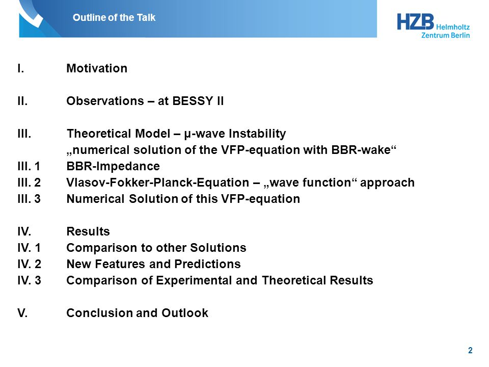 "Outline of the Talk I.Motivation II.Observations – at BESSY II III.Theoretical Model – μ-wave Instability ""numerical solution of the VFP-equation with BBR-wake III."