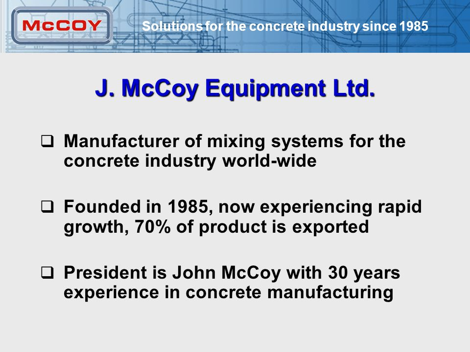 Solutions for the concrete industry since 1985 3 From Components and Machines … Proprietary Concrete Construction Shapes Mixing MachinesMixing Stations