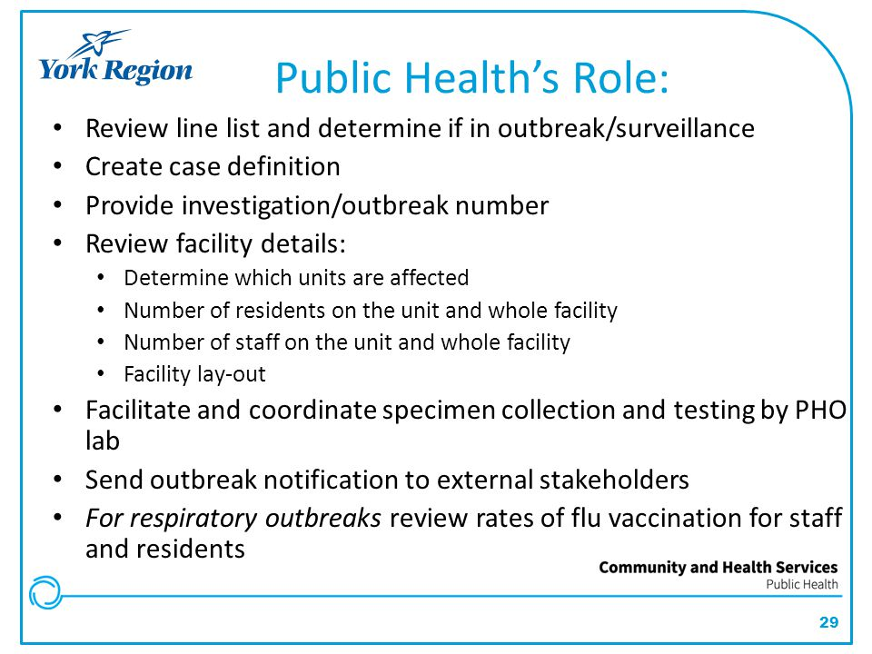 29 Public Health's Role: Review line list and determine if in outbreak/surveillance Create case definition Provide investigation/outbreak number Revie