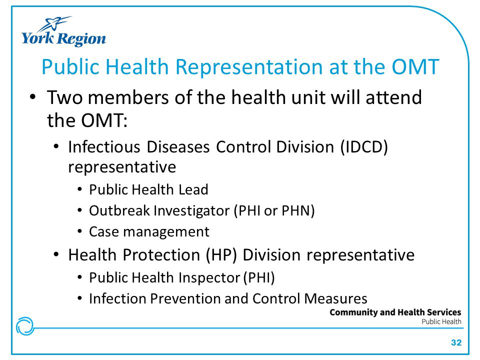 32 Public Health Representation at the OMT Two members of the health unit will attend the OMT: Infectious Diseases Control Division (IDCD) representat