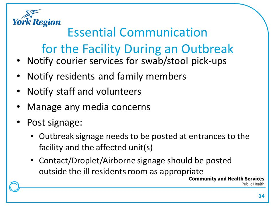 34 Essential Communication for the Facility During an Outbreak Notify courier services for swab/stool pick-ups Notify residents and family members Not