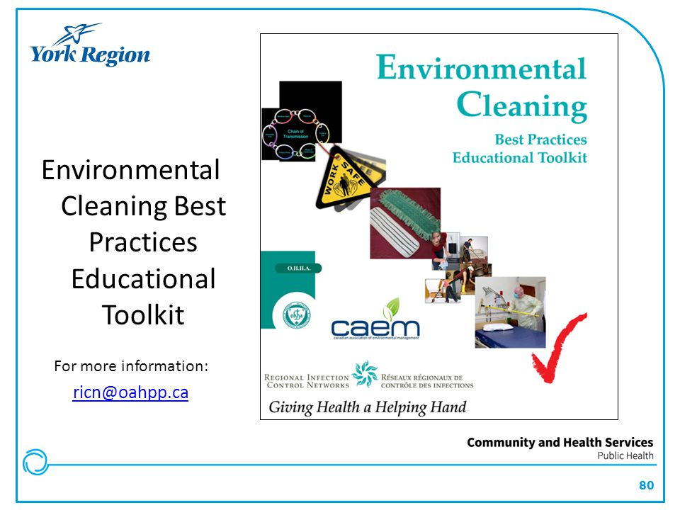80 Environmental Cleaning Best Practices Educational Toolkit For more information: ricn@oahpp.ca