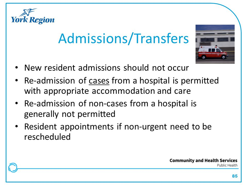 85 New resident admissions should not occur Re-admission of cases from a hospital is permitted with appropriate accommodation and care Re-admission of