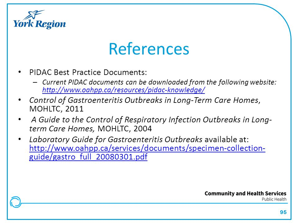 95 References PIDAC Best Practice Documents: – Current PIDAC documents can be downloaded from the following website: http://www.oahpp.ca/resources/pid