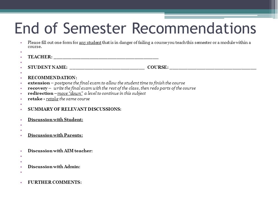 End of Semester Recommendations Please fill out one form for any student that is in danger of failing a course you teach this semester or a module within a course.