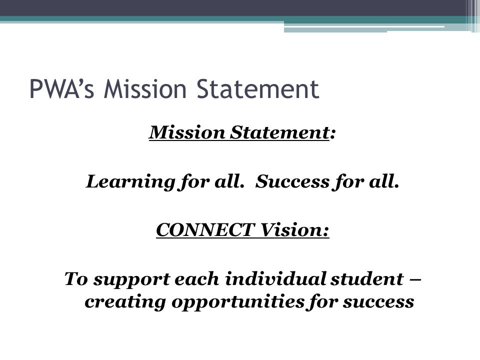PWA's Mission Statement Mission Statement: Learning for all.