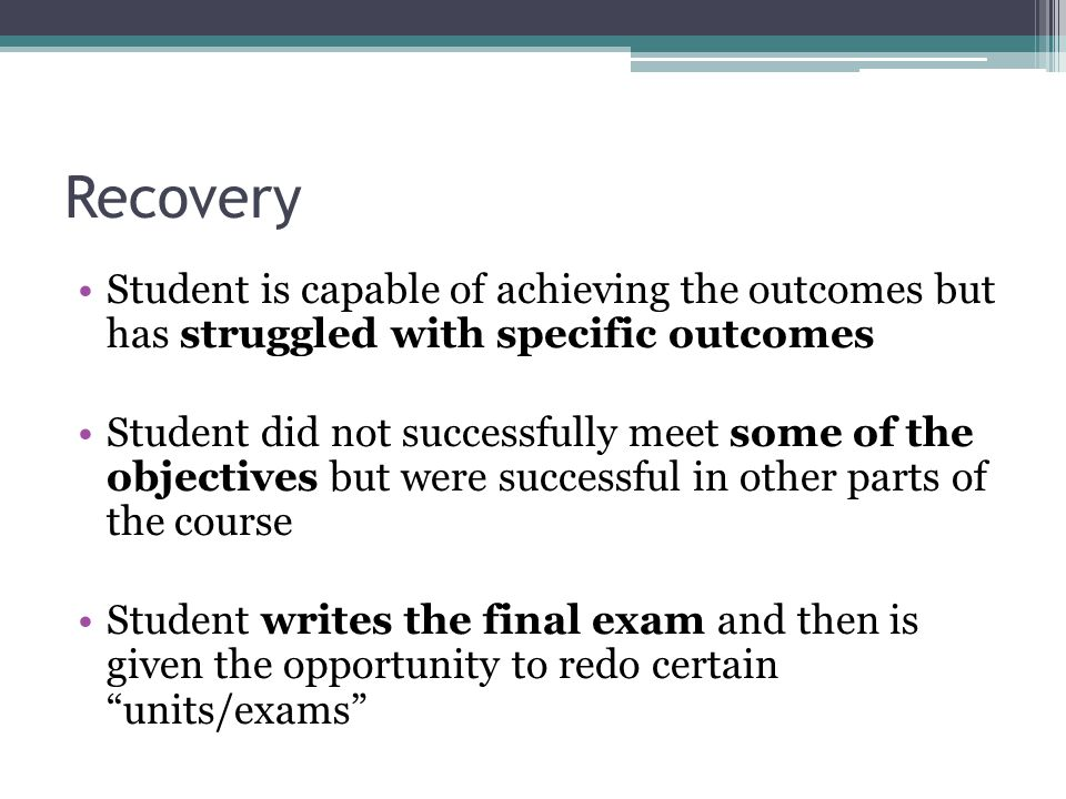 Redirection Student did not master the outcomes and/or do not possess the work habits or skills necessary Student can be retained in the same course Student can be redirected to a lower level course