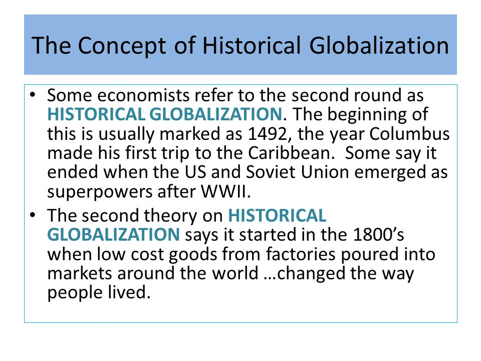 The Concept of Historical Globalization Some economists refer to the second round as HISTORICAL GLOBALIZATION. The beginning of this is usually marked